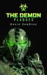 The Demon Plagues - David VanDyke