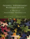 Federal Government Reorganization: A Policy and Management Perspective - Beryl A. Radin, Joshua M. Chanin