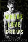 Where Love Grows - Jay Northcote