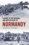 A Guide to the Beaches and Battlefields of Normandy - David Evans