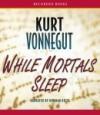 While Mortals Sleep - Norman Dietz, Kurt Vonnegut