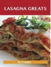 Lasagna Greats: Delicious Lasagna Recipes, the Top 95 Lasagna Recipes - Jo Franks