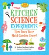 Kitchen Science Experiments: How Does Your Mold Garden Grow? - Sudipta Bardhan-Quallen, Edward Miller