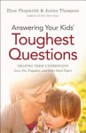 Answering Your Kids' Toughest Questions: Helping Them Understand Loss, Sin, Tragedies, and Other Hard Topics - Elyse M. Fitzpatrick, Jessica Thompson