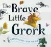 The Brave Little Grork - Kathryn Cave, Nick Maland