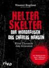 Helter Skelter - Der Mordrausch des Charles Manson: Eine Chronik des Grauens (German Edition) - Vincent Bugliosi, Curt Gentry