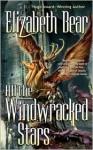 All the Windwracked Stars - Elizabeth Bear