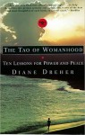 The Tao Of Womanhood: Ten Lessons For Power And Peace - Diane Dreher
