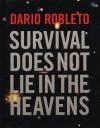 Dario Robleto: Survival Does Not Lie in the Heavens - Gilbert Vicario, Naomi Oreskes, Dario Robleto