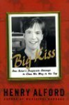 Big Kiss: One Actor's Desperate Attempt to Claw His Way to the Top - Henry Alford