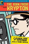 The Man from Krypton: A Closer Look at Superman - Glenn Yeffeth