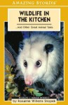 Wildlife in the Kitchen: ... and Other Great Animal Tales - Roxanne Willems Snopek, Willems Snopek, Roxanne Willems Snopek