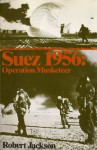 Suez, 1956: Operation Musketeer - Robert Jackson