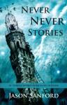 Never Never Stories - Jason Sanford