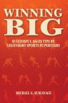 Winning Big: Successful Sales Tips by Legendary Sports Superstars - Michael G. Suscavage, Rick Barry, Virginia Wade, Sid Luckman, Pat Summerall, Gino Marchetti, Phil Esposito, Roy White