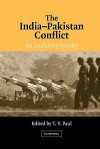 The India-Pakistan Conflict: An Enduring Rivalry - T.V. Paul