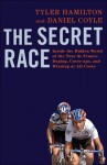 The Secret Race: Inside the Hidden World of the Tour de France - Tyler Hamilton, Daniel Coyle