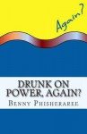 Drunk on Power, Again?: It's Only Common Sense - Benny Phisheraree, David Wright
