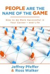 People are the Name of the Game: How to be More Successful in Your Career--and Life - Jeffrey Pfeffer, Ross Walker