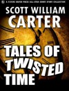 Tales of Twisted Time - Scott William Carter