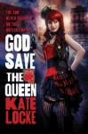 God Save the Queen (The Immortal Empire) - Kate Locke
