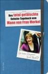 Das total gefälschte Geheim-Tagebuch vom Mann von Frau Merkel (German Edition) - N. N.