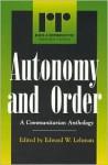 Autonomy and Order: A Communitarian Anthology - Edward W. Lehman