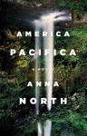 America Pacifica: A Novel - Anna North