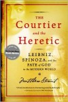 The Courtier and the Heretic: Leibniz, Spinoza & the Fate of God in the Modern World - Matthew Stewart