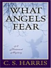 What Angels Fear: A Historical Mystery - C.S. Harris