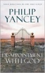 Disappointment with God: Three Questions No One Asks Aloud - Philip Yancey