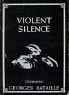 Violent Silence: Celebrating Georges Bataille - Georges Bataille, Paul Buck