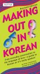 Making Out in Korean: Revised Edition (Korean Phrasebook) - Peter Constantine, Gene Baik