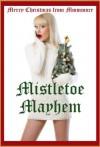 Mistletoe Mayhem: Seven Christmas Erotica Stories - Dominique Angel, Jeanna Yung, Carolyne Cox, Amber Grayson Vayle, Emilie Corinne, Devi Glosch, Maggie Fremont