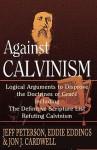 Against Calvinism - Jeff Peterson, Eddie Eddings, Jon J. Cardwell