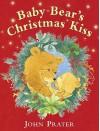 Baby Bear's Christmas Kiss. John Prater - John Prater