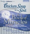 Chicken Soup for the Soul: A Book of Miracles: 34 True Stories of Angels Among Us, Everyday Miracles, and Divine Appointment - Jack Canfield, Kathy Garver, Tom Parks, Mark Victor Hansen, LeAnn Thieman