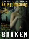 Broken (Women of the Otherworld #6) - Laural Merlington, Kelley Armstrong