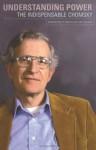 Understanding Power: The Indispensable Chomsky - Noam Chomsky, Peter R. Mitchell, John Schoeffel