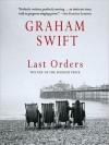 Last Orders - Graham Swift, Ian Stewart, Simon Jones, Gerard Doyle