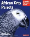African Grey Parrots: Everything About History, Care, Nutrition, Handling, and Behavior (Complete Pet Owner's Manual) - Margaret T. Wright, Maggie Wright