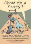 Show Me a Story!: Why Picture Books Matter: Conversations with 21 of the World's Most Celebrated Illustrators - Leonard S. Marcus