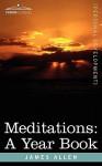 Meditations: A Year Book - James Allen