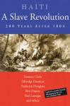 Haiti: A Slave Revolution: 200 Years After 1804 - Ramsey Clark, Edwidge Danticat, Frederick Douglass, Paul Laraque, Ben Dupuy, Pat Chin