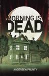 Morning Is Dead - Andersen Prunty