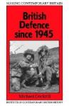 British Defence Since 1945 - Michael Dockrill
