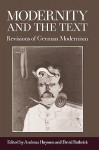 Modernity and the Text: Revisions of German Modernism - Andreas Huyssen, David Bathrick