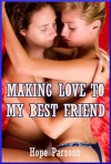 Making Love to My Best Friend: A First Lesbian Experience - Hope Parsons