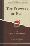 The Flowers Of Evil (Classic Reprint) - Charles Baudelaire