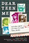 Dear Teen Me: Authors Write Letters to Their Teen Selves - E. Kristin Anderson, Miranda Kenneally